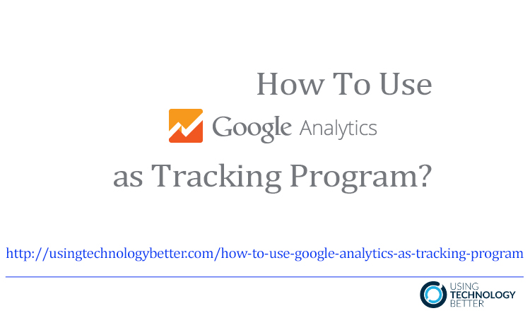 How to use Google Analytics as a tracking program