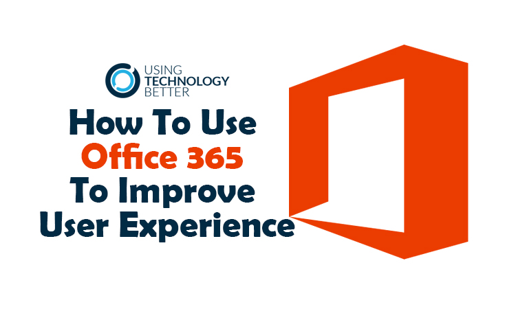How To Use Office 365 To Improve User Experience