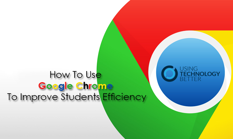 How To Use The Chrome Browser To Improve Efficiency
