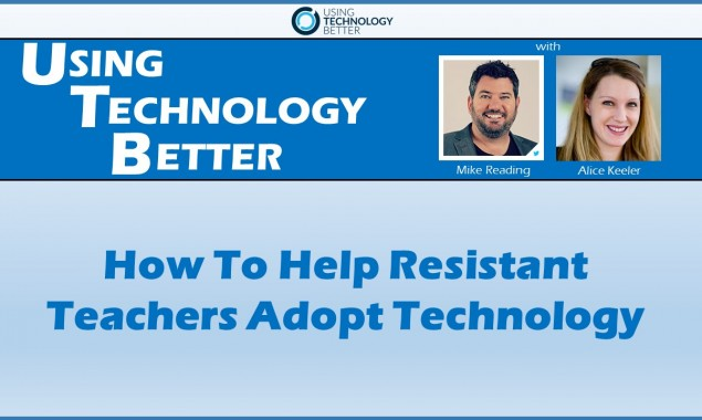 How To Help Resistant Teachers Adopt Technology