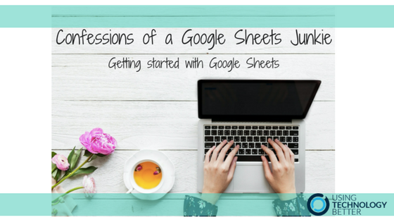 Confessions of a Google Sheets Junkie – Getting started with Google Sheets
