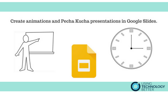 Create animations and Pecha Kucha presentations in Google Slides