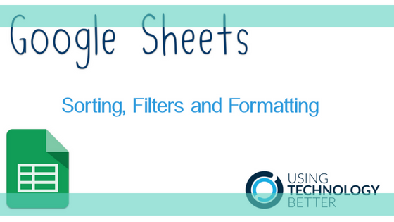 Google Sheets – Sorting, filtering and formatting