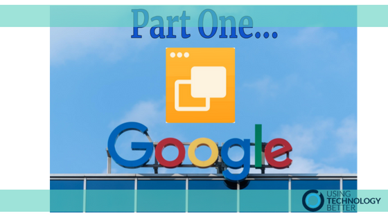 How to Use Google Slides in the Classroom to Develop Student Agency – Part One