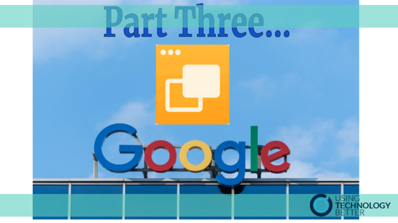 Ways to Use Google Slides in the Classroom- Part Three