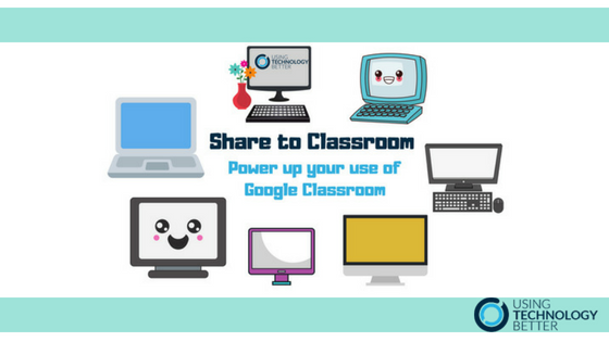 Share to Classroom – Power up your use of Google Classroom