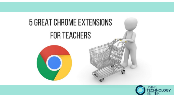 5 Great Chrome Extensions for Teachers