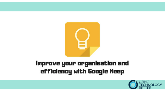 Improve your organisation and efficiency with Google Keep