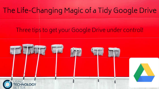 The Life-Changing Magic of a Tidy Google Drive – Three tips to get your Google Drive under control!