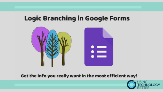 Logic Branching in Google Forms – Get the info you really want in the most efficient way!