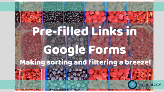 Pre-filled links in Google Forms – make sorting and filtering a breeze!