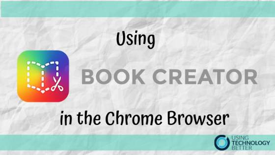 Using Book Creator in the Chrome Browser
