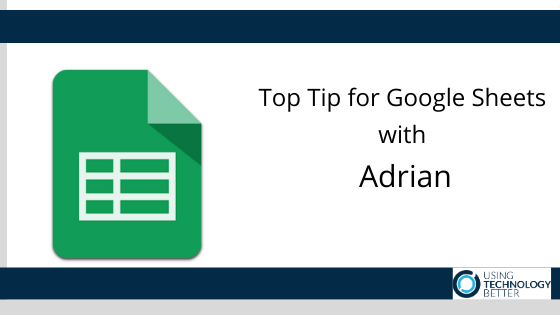 Top Tip for Google Sheets with Adrian