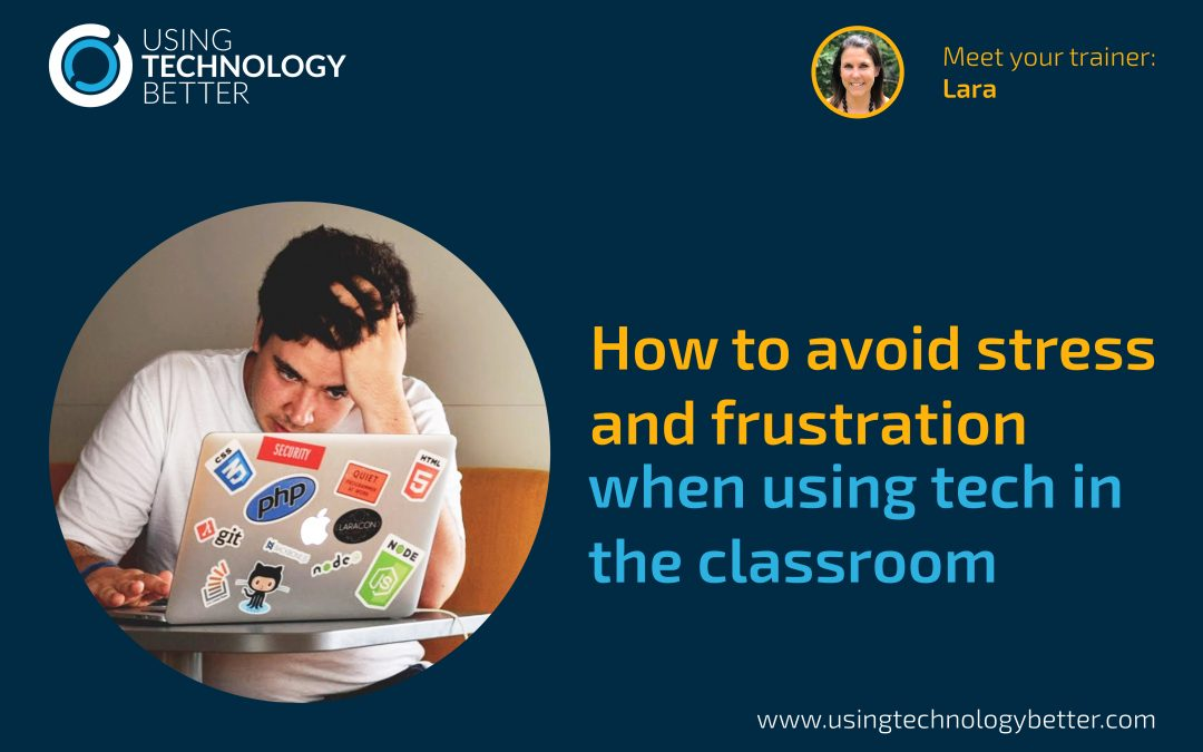 How to avoid stress and frustration when using tech tools in your classroom
