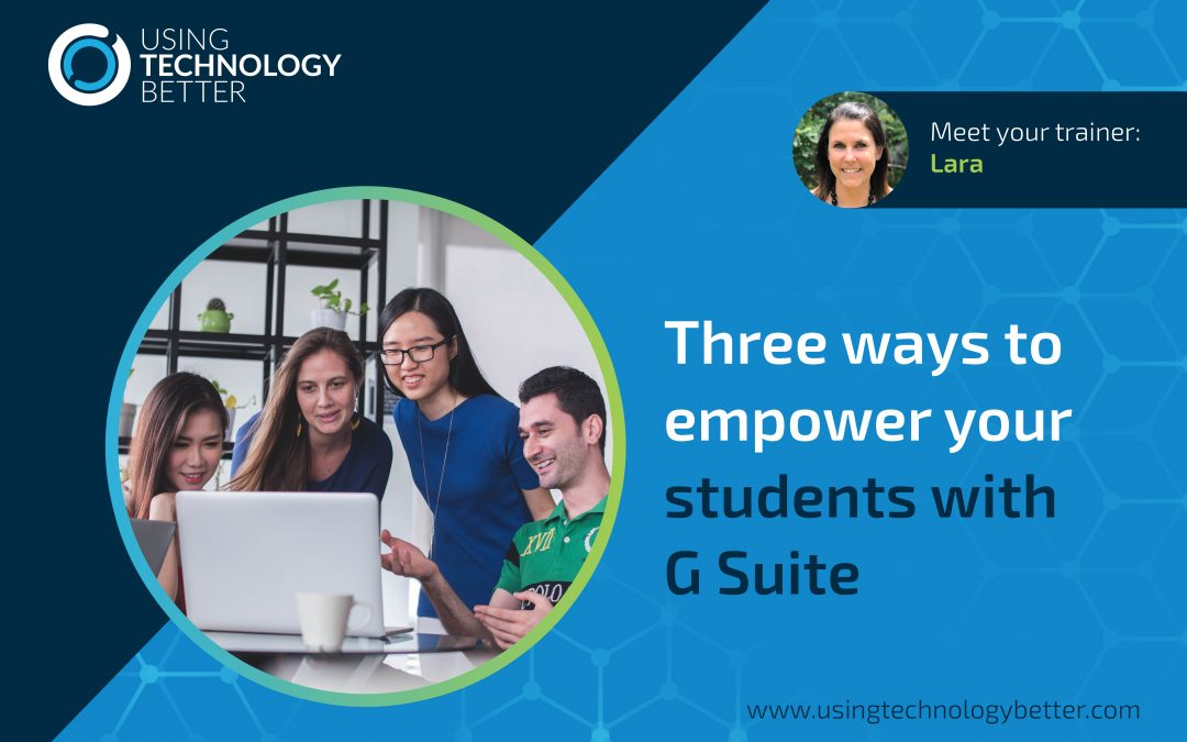 Three ways to empower your students with G Suite