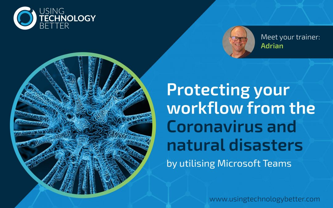 Protecting your workflow from the Coronavirus and natural disasters by utilising Microsoft Teams