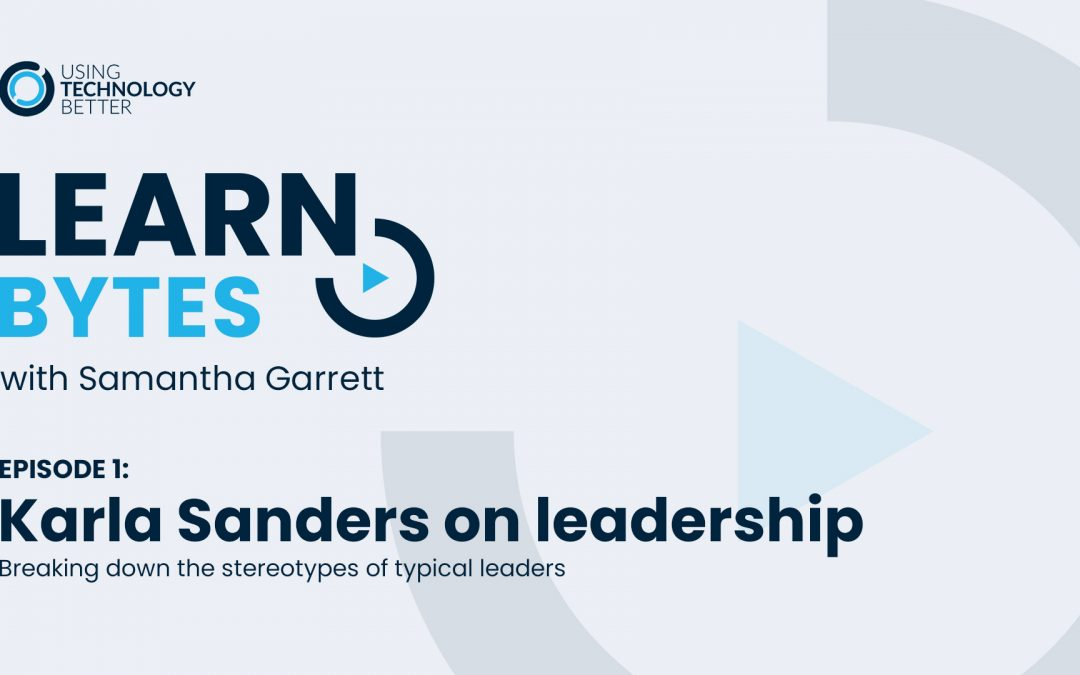 LearnBytes episode #1 – Karla Sanders: Breaking down the stereotypes of typical leaders